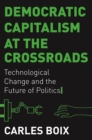 Democratic Capitalism at the Crossroads : Technological Change and the Future of Politics - Book