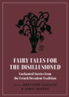 Fairy Tales for the Disillusioned : Enchanted Stories from the French Decadent Tradition - Book