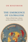 The Emergence of Globalism : Visions of World Order in Britain and the United States, 1939-1950 - Book
