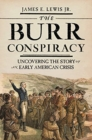 The Burr Conspiracy : Uncovering the Story of an Early American Crisis - Book