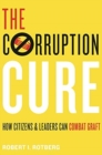 The Corruption Cure : How Citizens and Leaders Can Combat Graft - Book