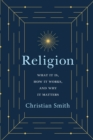 Religion : What It Is, How It Works, and Why It Matters - Book