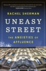 Uneasy Street : The Anxieties of Affluence - Book