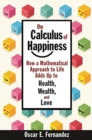 The Calculus of Happiness : How a Mathematical Approach to Life Adds Up to Health, Wealth, and Love - Book