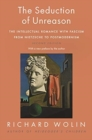 The Seduction of Unreason : The Intellectual Romance with Fascism from Nietzsche to Postmodernism, Second Edition - Book
