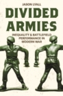 Divided Armies : Inequality and Battlefield Performance in Modern War - Book
