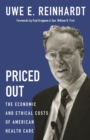Priced Out : The Economic and Ethical Costs of American Health Care - eBook
