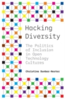 Hacking Diversity : The Politics of Inclusion in Open Technology Cultures - Book