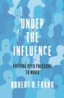 Under the Influence : Putting Peer Pressure to Work - Book