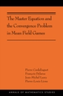 The Master Equation and the Convergence Problem in Mean Field Games : (AMS-201) - eBook