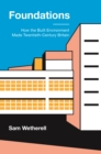 Foundations : How the Built Environment Made Twentieth-Century Britain - Book