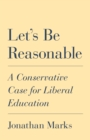 Let's Be Reasonable : A Conservative Case for Liberal Education - Book