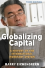 Globalizing Capital : A History of the International Monetary System - Third Edition - Book