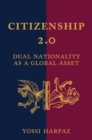 Citizenship 2.0 : Dual Nationality as a Global Asset - Book