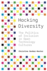 Hacking Diversity : The Politics of Inclusion in Open Technology Cultures - eBook