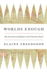 Worlds Enough : The Invention of Realism in the Victorian Novel - eBook