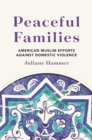 Peaceful Families : American Muslim Efforts against Domestic Violence - eBook
