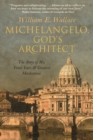 Michelangelo, God's Architect : The Story of His Final Years and Greatest Masterpiece - eBook