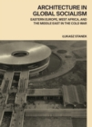Architecture in Global Socialism : Eastern Europe, West Africa, and the Middle East in the Cold War - eBook