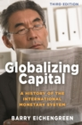 Globalizing Capital : A History of the International Monetary System - Third Edition - eBook