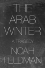 The Arab Winter : A Tragedy - Book