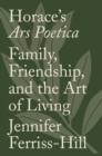 Horace's Ars Poetica : Family, Friendship, and the Art of Living - Book