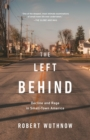 The Left Behind : Decline and Rage in Small-Town America - eBook