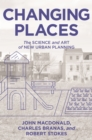 Changing Places : The Science and Art of New Urban Planning - Book