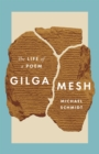 Gilgamesh : The Life of a Poem - Book