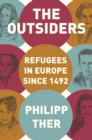 The Outsiders : Refugees in Europe since 1492 - eBook