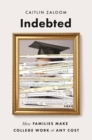 Indebted : How Families Make College Work at Any Cost - eBook