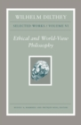 Wilhelm Dilthey: Selected Works, Volume VI : Ethical and World-View Philosophy - Book