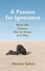 A Passion for Ignorance : What We Choose Not to Know and Why - Book