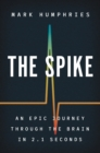 The Spike : An Epic Journey Through the Brain in 2.1 Seconds - Book