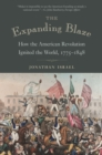 The Expanding Blaze : How the American Revolution Ignited the World, 1775-1848 - Book