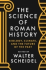 The Science of Roman History : Biology, Climate, and the Future of the Past - Book