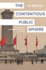 The Contentious Public Sphere : Law, Media, and Authoritarian Rule in China - Book
