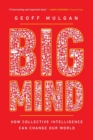 Big Mind : How Collective Intelligence Can Change Our World - Book