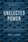 Unelected Power : The Quest for Legitimacy in Central Banking and the Regulatory State - Book