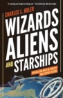 Wizards, Aliens, and Starships : Physics and Math in Fantasy and Science Fiction - Book