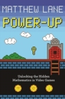 Power-Up : Unlocking the Hidden Mathematics in Video Games - Book