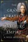 The Grand Strategy of the Habsburg Empire - Book