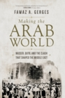 Making the Arab World : Nasser, Qutb, and the Clash That Shaped the Middle East - Book