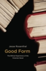 Good Form : The Ethical Experience of the Victorian Novel - Book