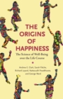 The Origins of Happiness : The Science of Well-Being over the Life Course - eBook
