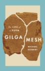 Gilgamesh : The Life of a Poem - eBook