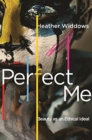 Perfect Me : Beauty as an Ethical Ideal - Book
