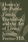 Horace's Ars Poetica : Family, Friendship, and the Art of Living - eBook