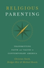 Religious Parenting : Transmitting Faith and Values in Contemporary America - eBook