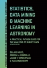 Statistics, Data Mining, and Machine Learning in Astronomy : A Practical Python Guide for the Analysis of Survey Data, Updated Edition - Book